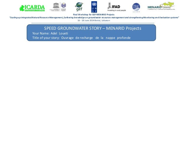 SPEED GROUNDWATER STORY – MENARID Projects Your Name: Adel Loueti Title of your story: Ouvrage de recharge de la nappe pro...