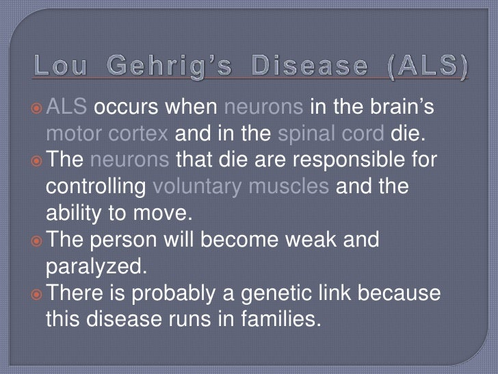 fatal genetic disorder lou gehrigs disease essay One specific terminal illness is called amyotrophic lateral sclerosis (als), also  known as lou  it is a deadly disease that cripples and kills its victims als  the  number of times the genetic code for the mutated huntington's gene is repeated.