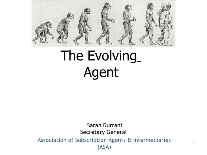 The Evolving   Agent   Sarah Durrant Secretary General   Association of Subscription Agents & Intermediaries (ASA)