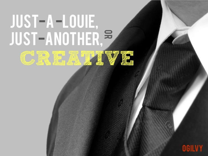 just-a -Louie,Just-another,                 or CREATIVE                      ogilvy