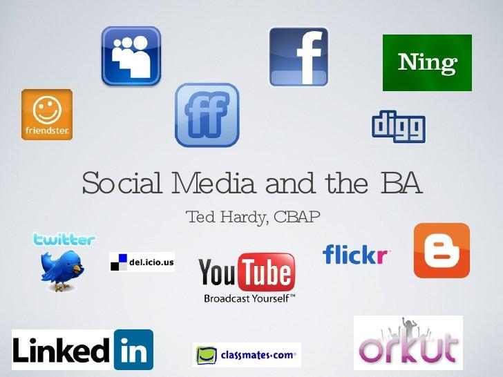 Social Media and the BA <ul><li>Ted Hardy, CBAP </li></ul>