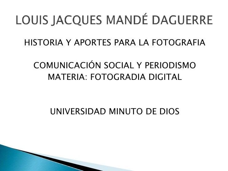HISTORIA Y APORTES PARA LA FOTOGRAFIA COMUNICACIÓN SOCIAL Y PERIODISMO   MATERIA: FOTOGRADIA DIGITAL     UNIVERSIDAD MINUT...