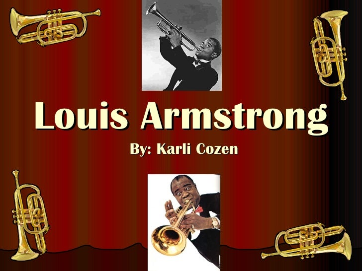 Louis Armstrong By: Karli Cozen