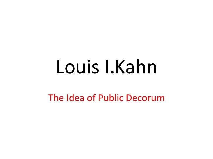 Louis I.Kahn The Idea of Public Decorum