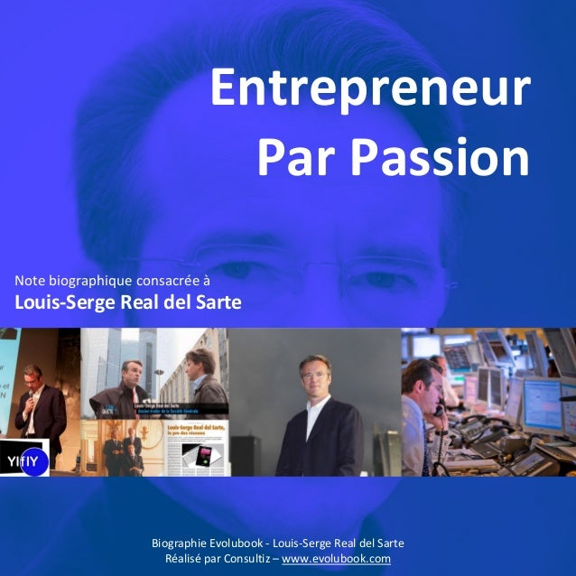 Entrepreneur Par Passion Note biographique consacrée à  Louis-Serge Real del Sarte  Biographie Evolubook - Louis-Serge Rea...