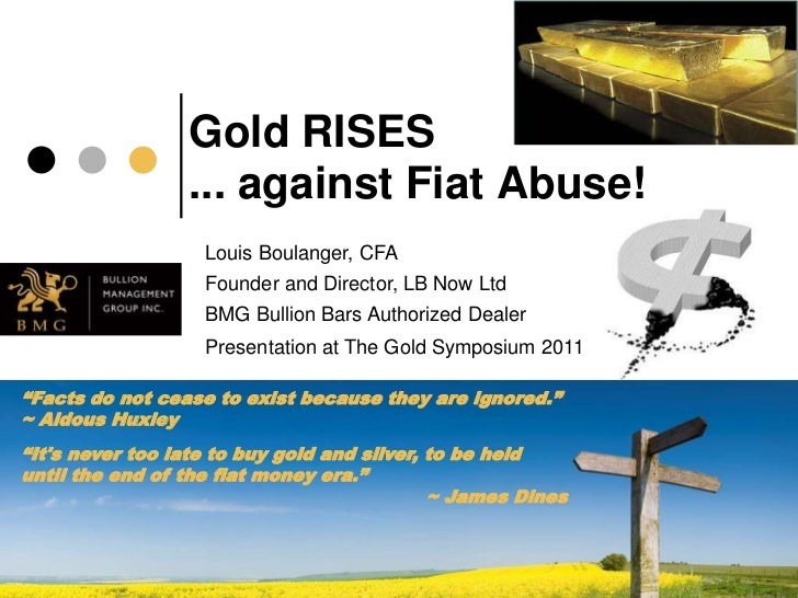 Gold RISES                 ... against Fiat Abuse!                   Louis Boulanger, CFA                   Founder and Di...