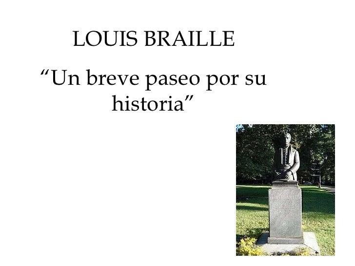 """LOUIS BRAILLE """"Un breve paseo por su       historia"""""""