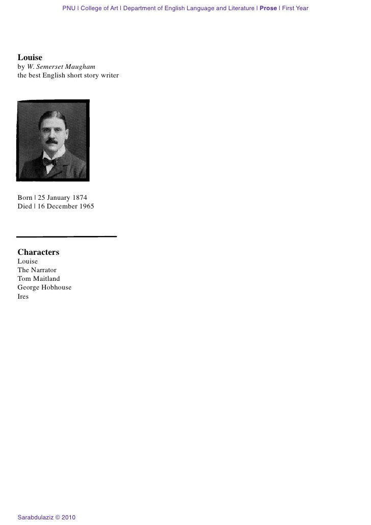 louise w somerset maugham William somerset maugham, ch (/ m ɔː m / mawm 25 january 1874 – 16 december 1965), better known as w somerset maugham, was a british playwright, .