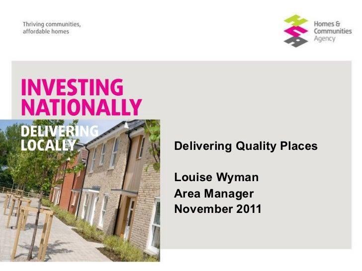 Delivering Quality PlacesLouise WymanArea ManagerNovember 2011