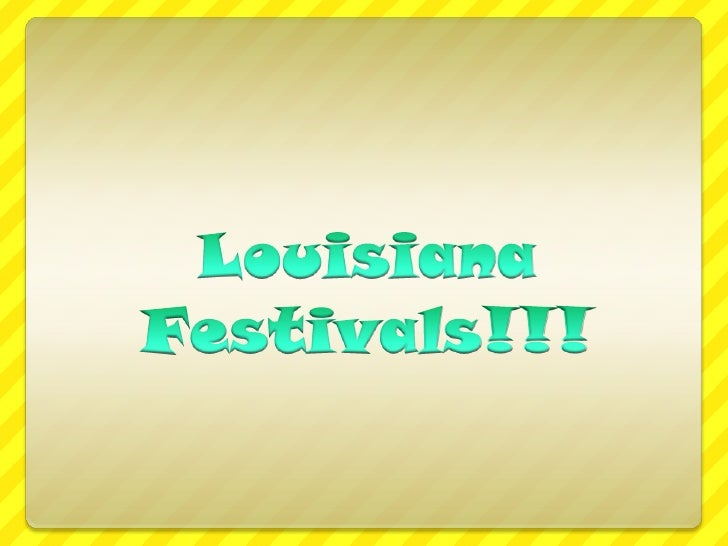 Louisiana festivals!!!
