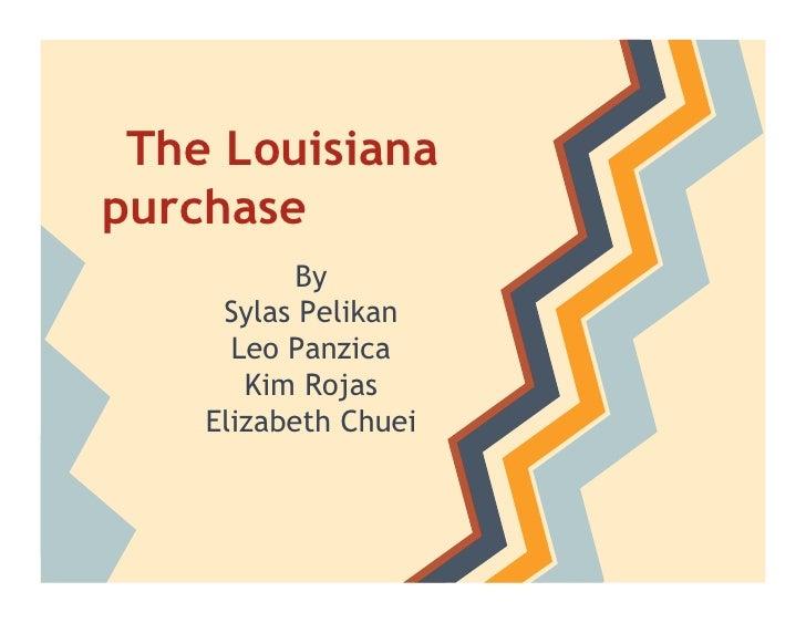 The Louisianapurchase           By     Sylas Pelikan      Leo Panzica       Kim Rojas    Elizabeth Chuei