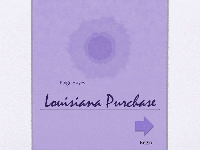 Louisiana PurchasePaige HayesBegin