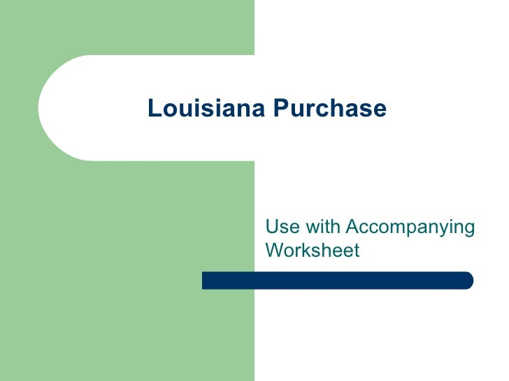 Louisiana Purchase  Use With Worksheet