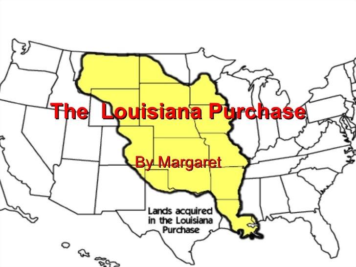 The  Louisiana Purchase By Margaret