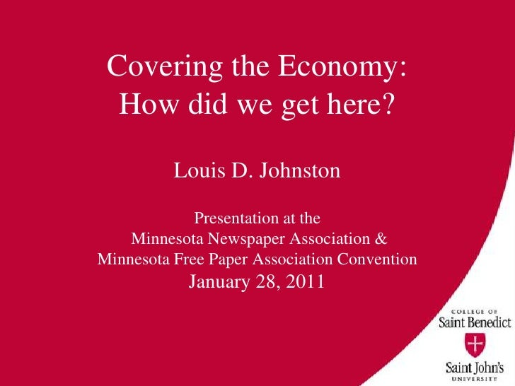Covering the Economy: How did we get here?<br />Louis D. Johnston<br />Presentation at the<br />Minnesota Newspaper Associ...