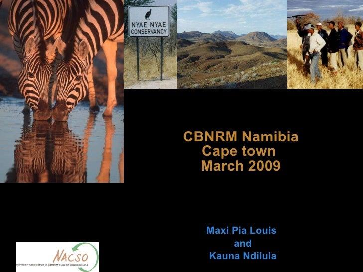 CBNRM Namibia Cape town  March 2009 Maxi Pia Louis  and  Kauna Ndilula