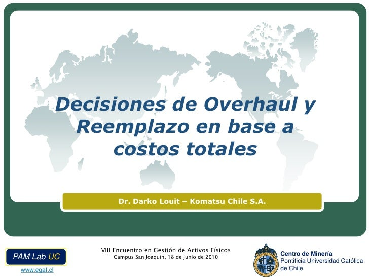 Decisiones de Overhaul y Reemplazo en base a costos totales<br />Dr. Darko Louit – Komatsu Chile S.A.<br />