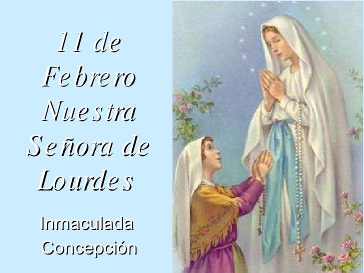 11 de Febrero Nuestra Señora de Lourdes   Inmaculada  Concepción