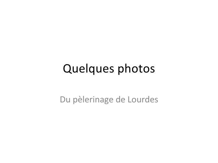 Quelques photos Du pèlerinage de Lourdes