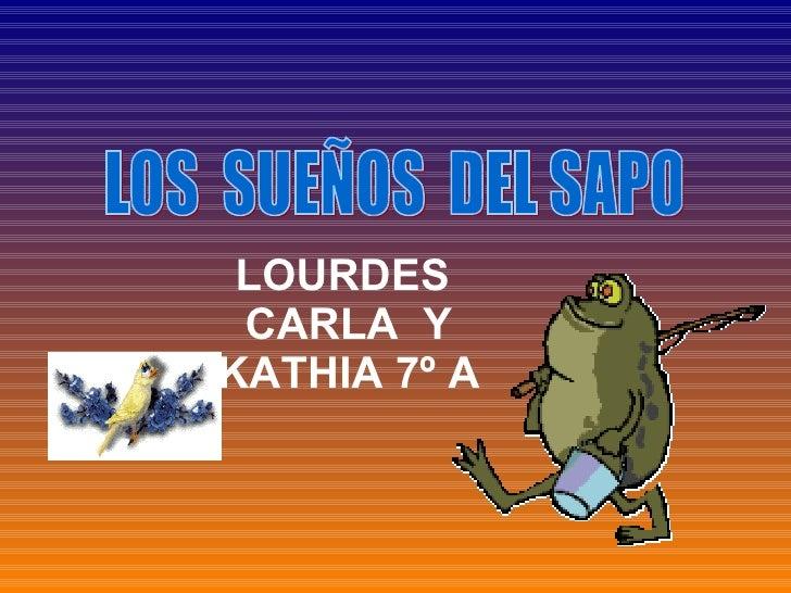 LOS  SUEÑOS  DEL SAPO LOURDES  CARLA  Y KATHIA 7º A