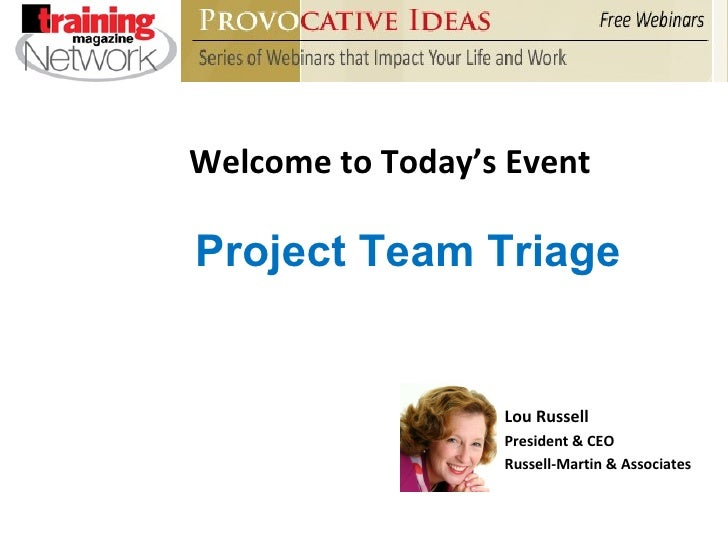 Welcome to Today's Event Lou Russell  President & CEO Russell-Martin & Associates Project Team Triage