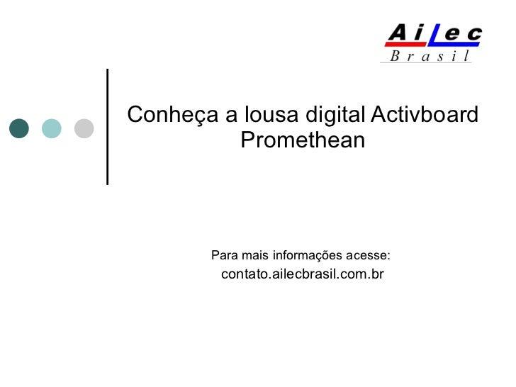 Conheça a lousa digital Activboard Promethean Para mais informações acesse:  contato.ailecbrasil.com.br
