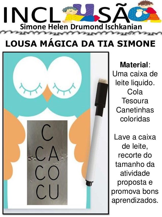 Simone Helen Drumond Ischkanian LOUSA MÁGICA DA TIA SIMONE Material: Uma caixa de leite liquido. Cola Tesoura Canetinhas c...