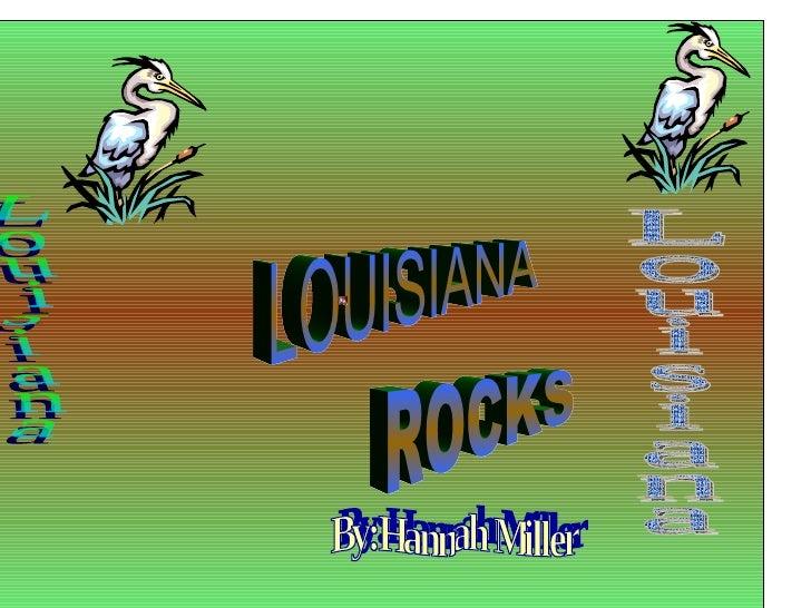 LOUISIANA ROCKS By:Hannah Miller Louisiana Louisiana