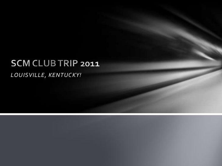 LOUISVILLE, KENTUCKY!<br />SCM CLUB TRIP 2011<br />