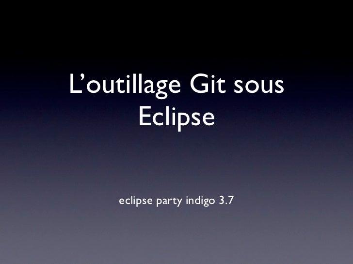 L'outillage Git sous       Eclipse    eclipse party indigo 3.7