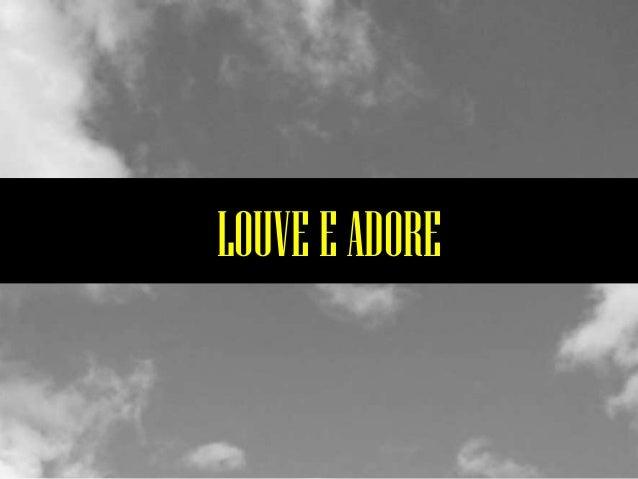 LOUVE E ADORE