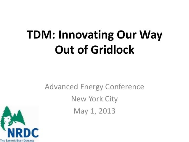 TDM: Innovating Our WayOut of GridlockAdvanced Energy ConferenceNew York CityMay 1, 2013