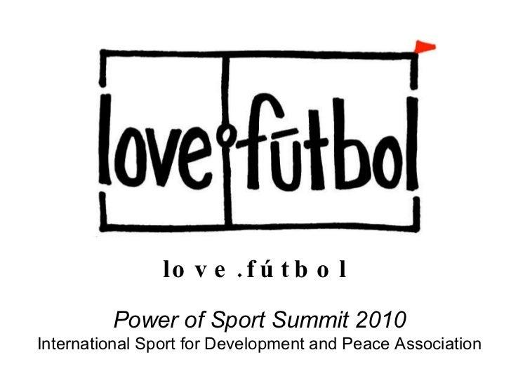 love.fútbol Power of Sport Summit 2010 International Sport for Development and Peace Association