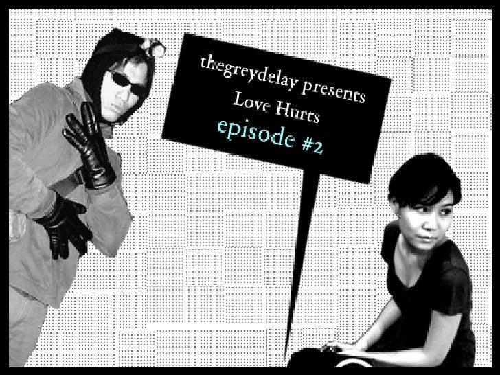 Love Hurts Episode 2 - thegreydelay