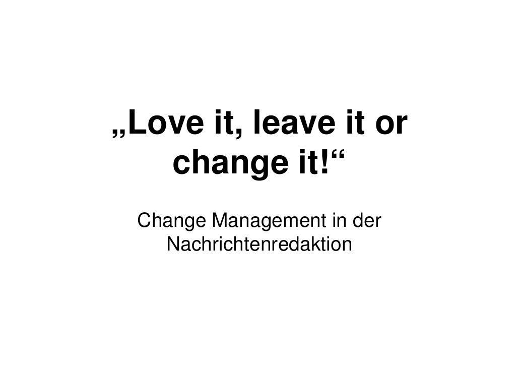 """""""Love it, leave it or    change it!""""  Change Management in der    Nachrichtenredaktion"""