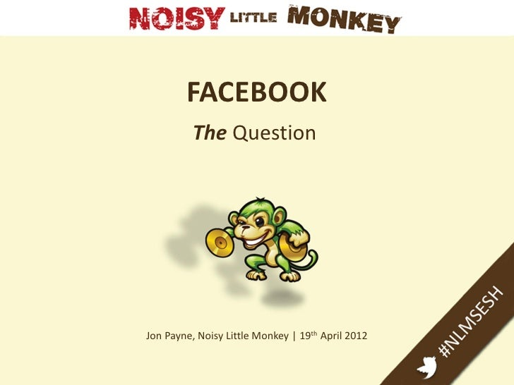 FACEBOOK          The QuestionJon Payne, Noisy Little Monkey | 19th April 2012