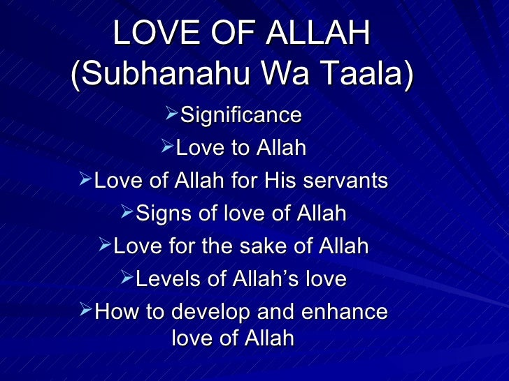 LOVE OF ALLAH (Subhanahu Wa Taala) <ul><li>Significance </li></ul><ul><li>Love to Allah </li></ul><ul><li>Love of Allah fo...