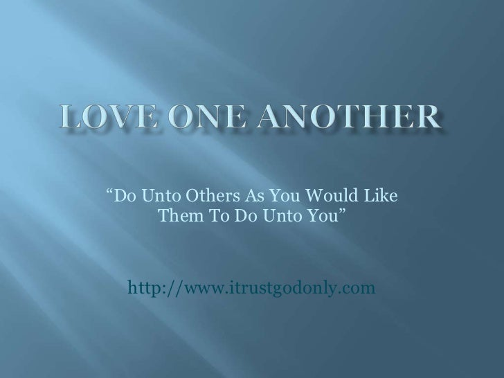 """""""Do Unto Others As You Would Like     Them To Do Unto You""""  http://www.itrustgodonly.com"""