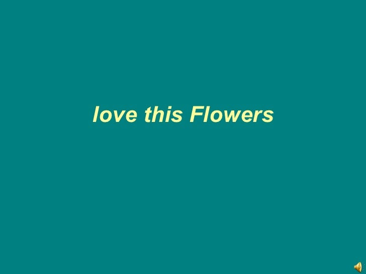 love this Flowers