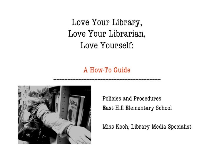 Love Your Library,          Love Your Librarian,             Love Yourself:                     A How-To Guide -----------...