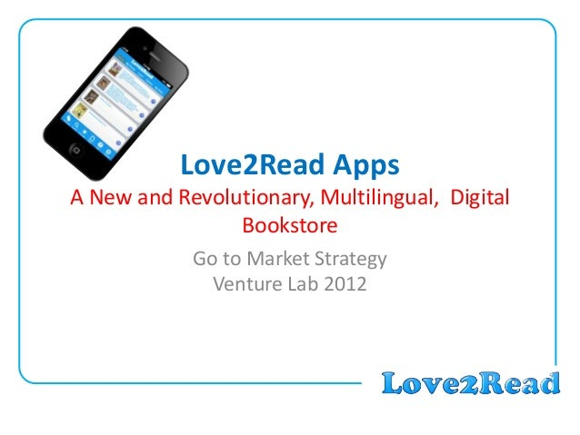 Love2Read Apps A New and Revolutionary, Multilingual, Digital Bookstore Go to Market Strategy Venture Lab 2012
