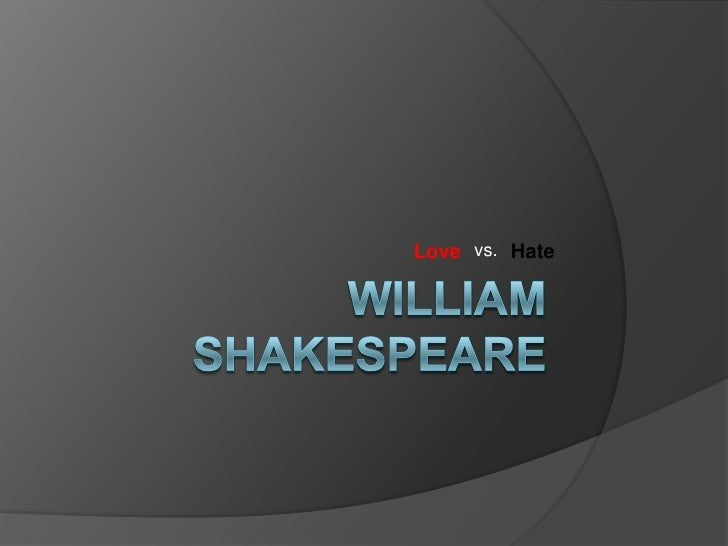 William Shakespeare <br />Love<br />vs.<br />Hate<br />