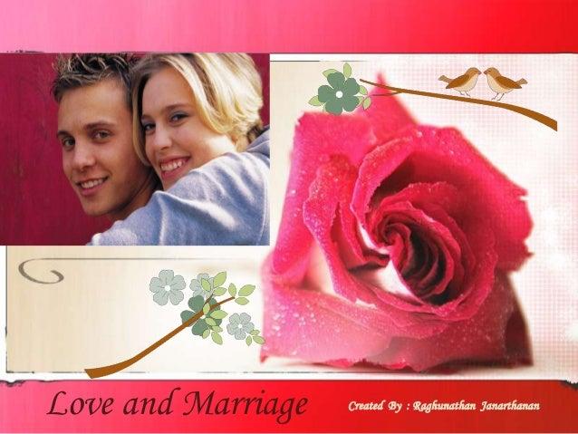 Love and Marriage  Created By : Raghunathan Janarthanan