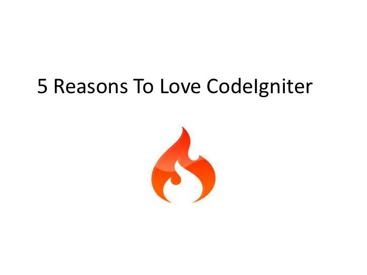 5 Reasons To Love CodeIgniter<br />