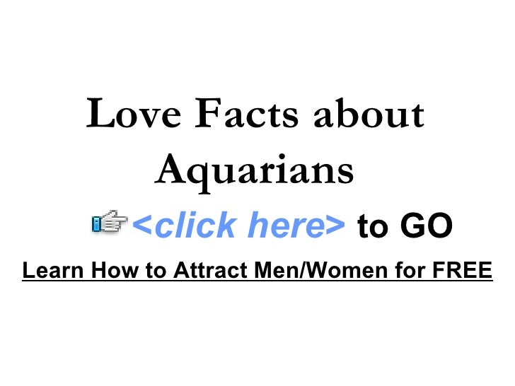Love Facts about Aquarians Learn How to Attract Men/Women for FREE < click here >   to   GO