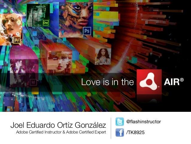 Love is in the                     AIR®                                                     @flashinstructorJoel Eduardo Or...