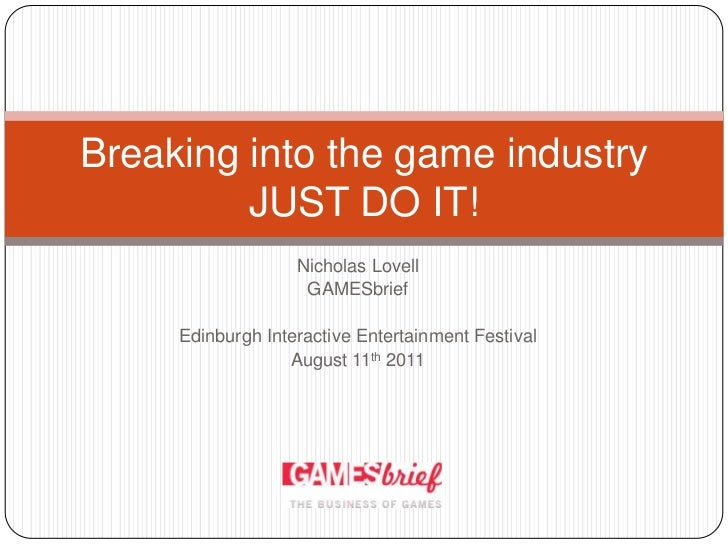 Nicholas Lovell<br />GAMESbrief<br />Edinburgh Interactive Entertainment Festival<br />August 11th 2011<br />Breaking into...