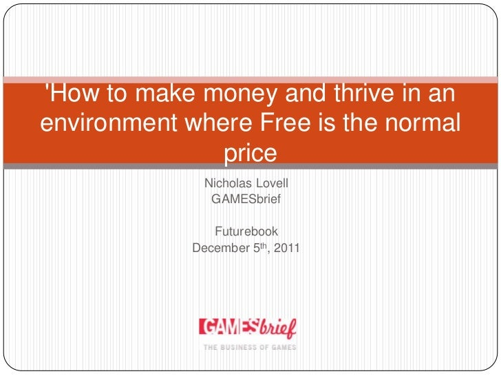 How to make money and thrive in anenvironment where Free is the normal               price               Nicholas Lovell  ...