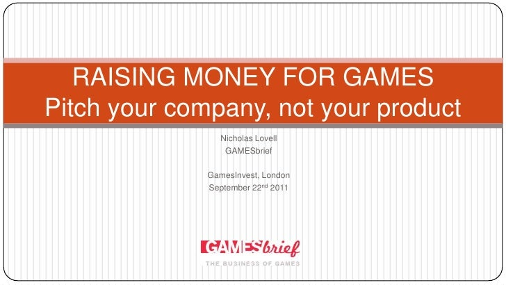 Games Invest: Pitch your company, not your product