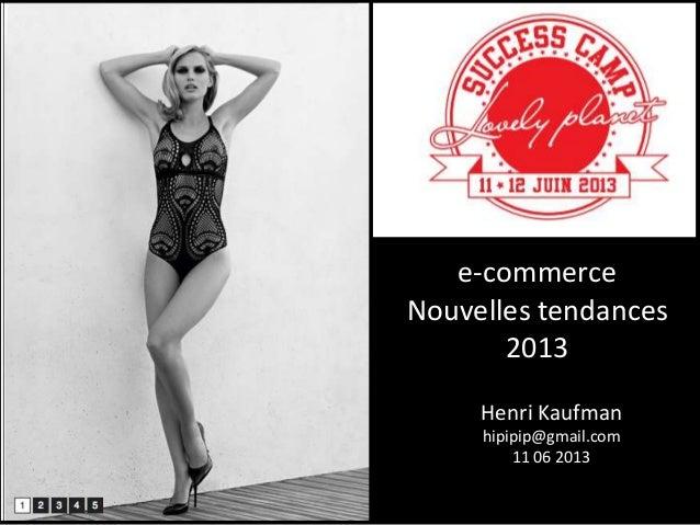 e-commerceNouvelles tendances2013Henri Kaufmanhipipip@gmail.com11 06 2013